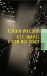 Der Himmel unter der Stadt. - Colum McCann