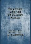 Traipse Across Twilight Field - D A Botta