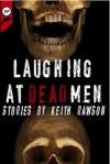 Laughing at Dead Men - Keith Rawson
