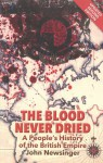 The Blood Never Dried: A People's History of the British Empire - John Newsinger