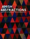 Amish Abstractions: Quilts from the Collection of Faith and Stephen Brown - Joe Cunningham, Robert Shaw, Janneken Smucker