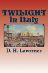 TWILIGHT in Italy: NEW Edition - D. H. Lawrence, Ulysses McMillan