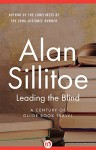 Leading the Blind: A Century of Guide Book Travel - Alan Sillitoe