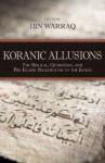 Koranic Allusions: The Biblical, Qumranian, and Pre-Islamic Background to the Koran - Ibn Warraq