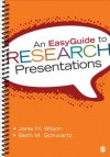 An Easyguide to Research Presentations - Janie H. Wilson, Beth M. Schwartz