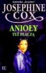 Anioły też płaczą - Josephine Cox