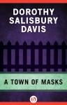 A Town of Masks - Dorothy Salisbury Davis