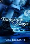 Dangerous Magic - Alix Rickloff