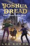 Joshua Dread: The Dominion Key - Lee Bacon