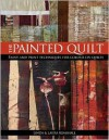 The Painted Quilt: Paint and Print Techniques for Color on Quilts - Linda Kemshall
