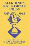 Alekhine's Best Games of Chess 1938-1945 - C.H.O'D. Alexander, Sam Sloan, Frank Mur
