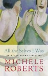 All The Selves I Was - Michèle Roberts