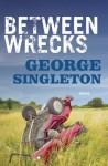 Between Wrecks - George Singleton