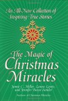 The Magic of Christmas Miracles: An All-New Collection Of Inspiring True Stories - Jamie Miller