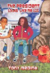 The President Looks Like Me & Other Poems - Tony Medina