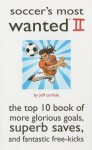 Soccer's Most Wanted II: The Top 10 Book of More Glorious Goals, Superb Saves, and Fantastic Free-Kicks - Jeff Carlisle