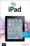 My iPad (Covers IOS 7 for iPad 2, iPad 3rd/4th Generation and iPad Mini) - Gary Rosenzweig
