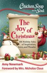 Chicken Soup for the Soul: The Joy of Christmas: 101 Holiday Tales of Inspiration, Love and Wonder - Amy Newmark