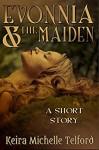 Evonnia & the Maiden - Keira Michelle Telford
