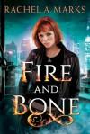 Fire and Bone - Rachel A. Marks