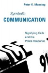 Symbolic Communication: Signifying Calls and the Police Response - Peter K. Manning, Trevor Pinch, John Van Maanen