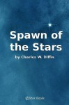Spawn of the Stars - Charles W. Diffin