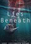 Lies Beneath - Anne Greenwood Brown