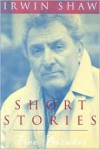 Short Stories: Five Decades - Irwin Shaw