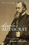 Lincoln's Autocrat: The Life of Edwin Stanton (Civil War America) - William Marvel
