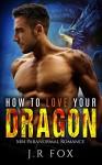 Romance: How to Love Your Dragon (MM Gay Mpreg Romance) (Paranormal Dragon Shifter Romance) - J.R Fox, C.J Starkey, Mpreg