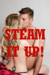 Steam It Up! Five Explicit Erotica Stories - Sarah Blitz, Connie Hastings, Nycole Folk, Amy Dupont, Angela Ward