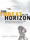 The Threat on the Horizon: An Inside Account of America's Search for Security after the Cold War - Loch K. Johnson