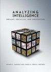 Analyzing Intelligence: Origins, Obstacles, and Innovations - Roger Z. George, James B. Bruce