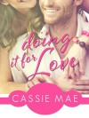 Doing It for Love - Cassie Mae