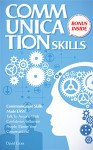 Communication Skills: Communication Skills Made EASY! Talk to Anyone with Confidence, Influence People, Master your Coversations!: Communication Skills for Beginners (How to Influence People Book 1) - David Cross