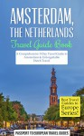 Amsterdam: Amsterdam, Netherlands: Travel Guide Book-A Comprehensive 5-Day Travel Guide to Amsterdam & Unforgettable Dutch Travel (Best Travel Guides to Europe Series Book 16) - Passport to European Travel Guides, Amsterdam, The Netherlands