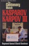 The Centenary Match: Kasparov-Karpov III - Raymond D. Keene, David Goodman