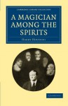 A Magician among the Spirits (Cambridge Library Collection - Spiritualism and Esoteric Knowledge) Reissue edition by Houdini, Harry (2011) Paperback - Harry Houdini