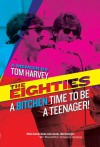 The Eighties: A Bitchen Time To Be a Teenager! - Tom Harvey