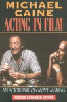 Acting in Film: An Actor's Take on Movie Making - Michael Caine