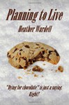 Planning to Live - Heather Wardell
