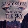 Steal Across the Sky - Nancy Kress, Kate Reading, Inc. Blackstone Audio