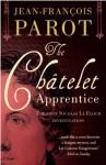 The Châtelet Apprentice: The Nicolas Le Floch Investigations 1: The First Nicolas Le Floch Investigation - Jean-François Parot;(Translated by Michael Glencross)