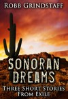 Sonoran Dreams: Three Short Stories From Exile - Robb Grindstaff