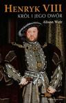Henryk VIII Krol i jego dwor - Alison Weir