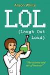LOL - Laugh Out Loud - Alison White
