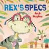 Dinosaur Friends: Rex's Specs by Jack Hughes (13-Jun-2013) Paperback - Jack Hughes