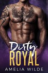 Dirty Royal: A Bad Boy Royal Romance - Amelia Wilde