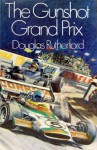 The Gunshot Grand Prix - Douglas Rutherford