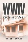 WWIV - Kids at War - e a lake, Rob Bignell, Laura LaRoche